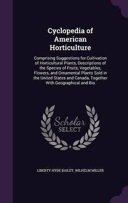 Cyclopedia of American Horticulture by Liberty Hyde Bailey