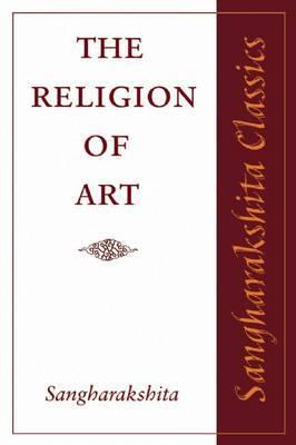The Religion of Art by Sangharakshita