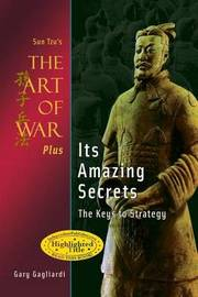 Sun Tzu's The Art of War Plus Its Amazing Secrets by Gary Gagliardi