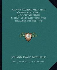 Ioannis Davidis Michaelis Commentationes in Societate Regia Scientiarum Goettingensi: Per Annos 1758-1768 (1774) by Johann David Michaelis