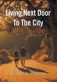 Living Next Door to the City by Elaine Eveleigh