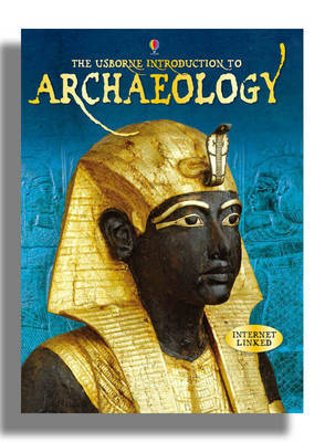 Encyclopedia of Archaeology by Abigail Wheatley