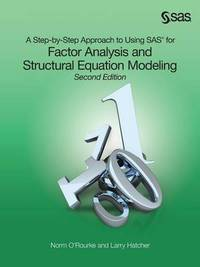 A Step-by-Step Approach to Using SAS for Factor Analysis and Structural Equation Modeling, Second Edition by Norm O'Rourke