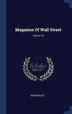 Magazine of Wall Street; Volume 10 by * Anonymous image