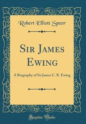 Sir James Ewing by Robert Elliott Speer