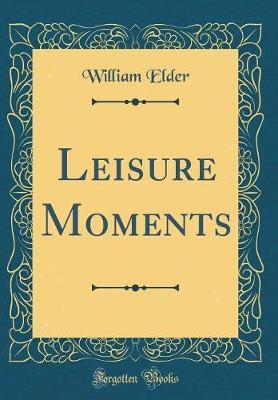 Leisure Moments (Classic Reprint) by William Elder