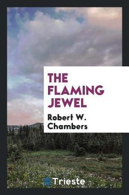 The Flaming Jewel by Robert W Chambers