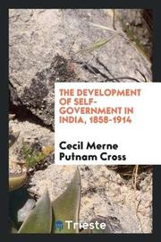 The Development of Self-Government in India, 1858-1914 by Cecil Merne Putnam Cross image