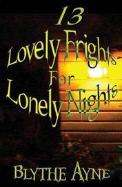 13 Lovely Frights for Lonely Nights by Blythe Ayne