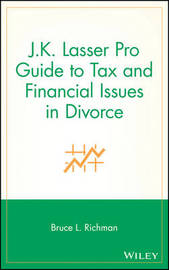 J.K. Lasser Pro Guide to Tax and Financial Issues in Divorce by Bruce L. Richman