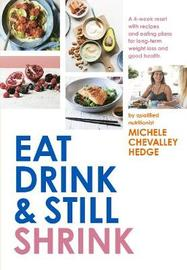 Eat, Drink and Still Shrink by Michele Chevalley Hedge