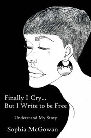 Finally I Cry...But I Write to be Free by Sophia McGowan image