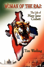 Woman of the Raj: The Life of Mary Jane Corbett by Tim, Werling image