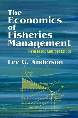 The Economics of Fisheries Management by Lee G. Anderson