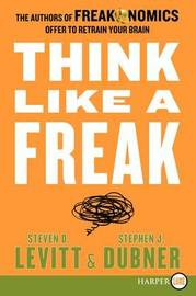 Think Like a Freak by Steven D Levitt