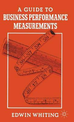A Guide to Business Performance Measurements by Edwin Whiting