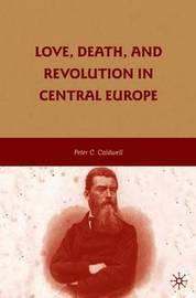 Love, Death, and Revolution in Central Europe by Peter C. Caldwell image