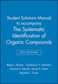 Student Solutions Manual to accompany The Systematic Identification of Organic Compounds, 8e by Ralph L. Shriner image