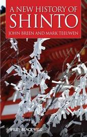 A New History of Shinto by John Breen
