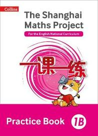 The Shanghai Maths Project Practice Book 1B by Laura Clarke