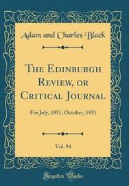 The Edinburgh Review, or Critical Journal, Vol. 94 by Adam and Charles Black