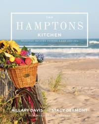 The Hamptons Kitchen - 100 Recipes Pairing Land and Sea by Hillary Davis