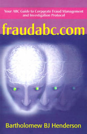 Fraudabc.Com: Your ABC Guide to Corporate Fraud Management and Investigation Protocol by Bartholomew B. J. Henderson