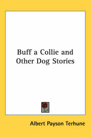 Buff a Collie and Other Dog Stories by Albert Payson Terhune image