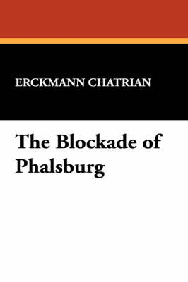 The Blockade of Phalsburg by . Erckmann-Chatrian