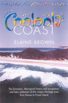 Cooloola Coast: Noosa to Fraser Island by Elaine Brown