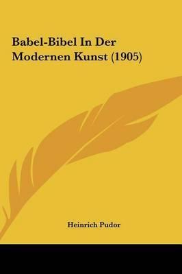 Babel-Bibel in Der Modernen Kunst (1905) by Heinrich Pudor