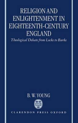 Religion and Enlightenment in Eighteenth-Century England by B.W. Young