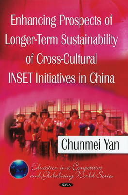 Enhancing Prospects of Longer-Term Sustainability of Cross-Cultural INSET Initiatives in China by Chunmei Yan