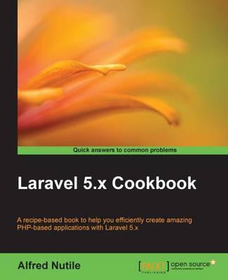 Laravel 5 x Cookbook | Alfred Nutile Book | In-Stock - Buy