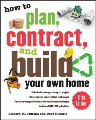 How to Plan, Contract, and Build Your Own Home, Fifth Edition by Richard M Scutella