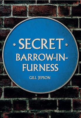 Secret Barrow-in-Furness by Gill Jepson