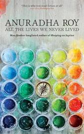 All the Lives We Never Lived by Anuradha Roy image