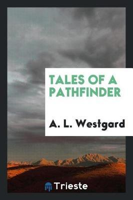 Tales of a Pathfinder by A L Westgard