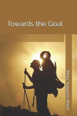 Towards the Goal by Mary Augusta Ward image