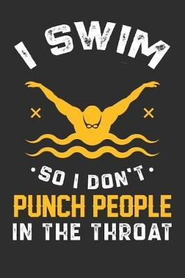 I Swim So I Don't Punch People In The Throat by Darren Sport