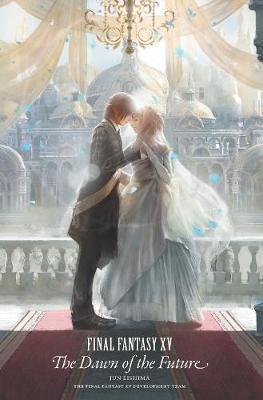 Final Fantasy Xv: The Dawn Of The Future by Jun Eishima