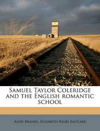 Samuel Taylor Coleridge and the English Romantic School by Alois Brandl