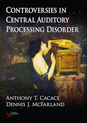 Controversies in Central Auditory Processing Disorder (CAPD) by Dennis J. McFarland
