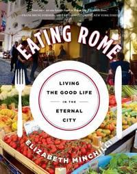 Eating Rome by Elizabeth Helman Minchilli