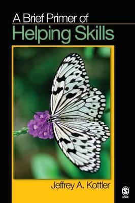 A Brief Primer of Helping Skills by Jeffrey A Kottler