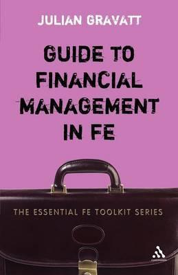 Guide to Financial Management in FE by Julian Gravatt