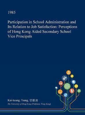 Participation in School Administration and Its Relation to Job Satisfaction by Kai-Keung Tsang image