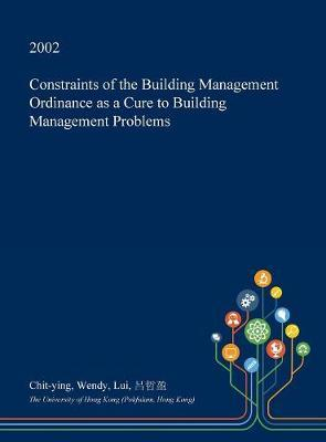 Constraints of the Building Management Ordinance as a Cure to Building Management Problems by Chit-Ying Wendy Lui