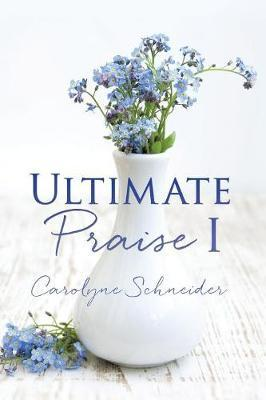 Ultimate Praise I by Carolyne Schneider image