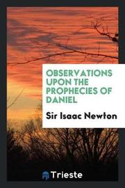 Observations Upon the Prophecies of Daniel by Sir Isaac Newton